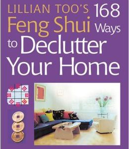 Lillian Too - 168 Feng Shui Ways to Declutter your Home